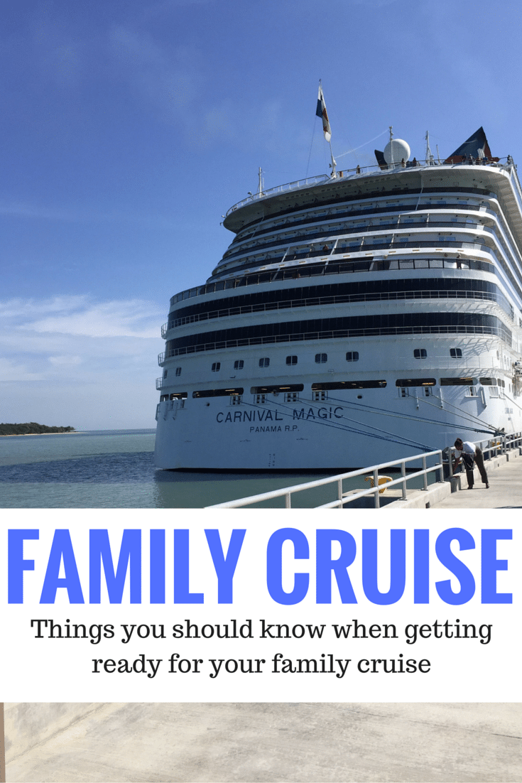 FAMILY CRUISE Things you should know when getting ready for your cruise