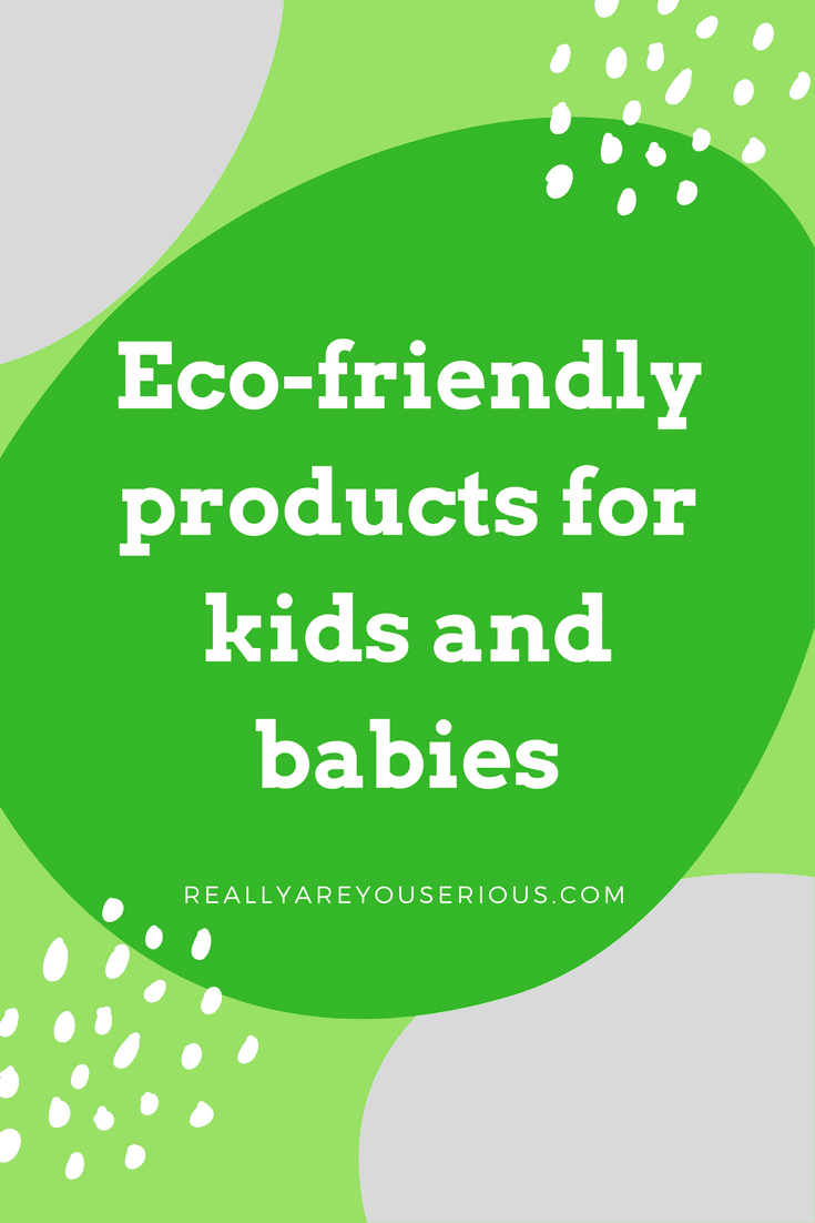 Eco friendly products for kids and babiesEco friendly products for kids and babiesEco friendly products for kids and babies
