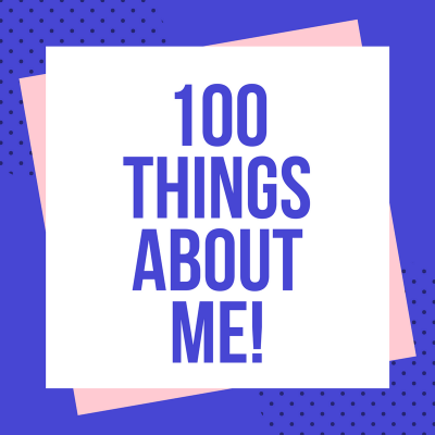 100 Things About ME!