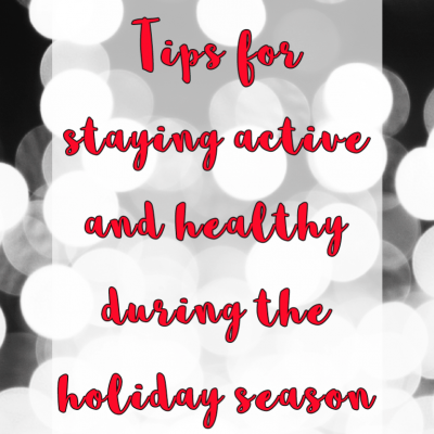 tips for staying active and healthy during the holiday season