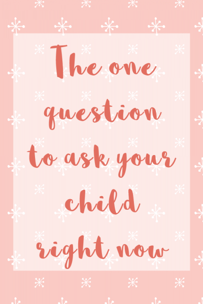 one question to ask your child right now