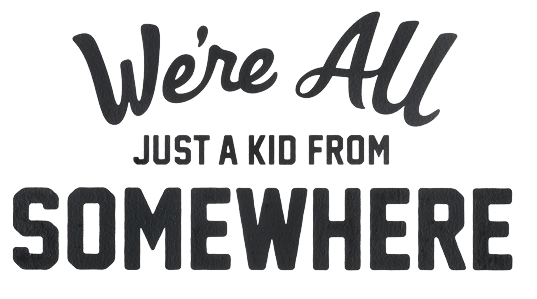 We're all just a kid from somewhere