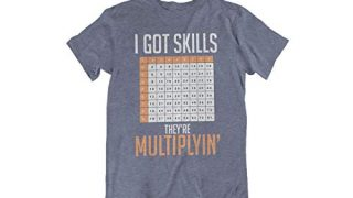 6. Math Teacher T Shirts - Funny Math Shirt for Teachers - I Got Skills They're Multiplyin'